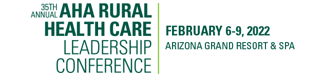 35th Annual AHA Rural Health Care Leadership Conference | Feb. 6-9, 2022